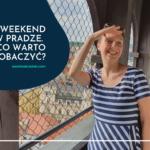 Weekend w Pradze. Co warto zobaczyć?